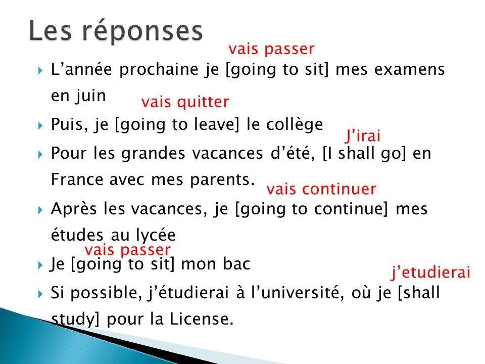Les réponses L'année prochaine je [going to sit] mes examens en juin